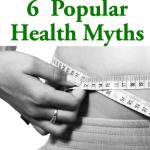 6 Popular Health Myths
